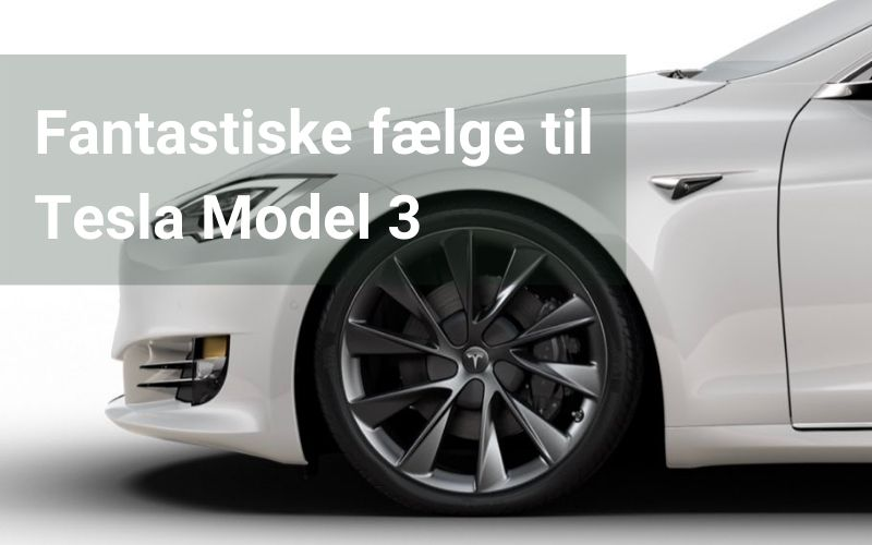 Tesla fælge til din Tesla model 3